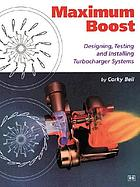 Maximum boost : designing, testing, and installing turbocharger systems