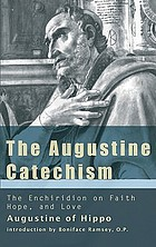 The Augustine Catechism : the Enchiridion on faith, hope, and love