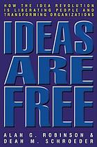 Ideas are free : how the idea revolution is liberating people and transforming organizations