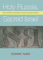 Holy Russia, sacred Israel : Jewish-Christian encounters in Russian religious thought