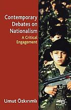 Contemporary debates on nationalism : a critical engagement