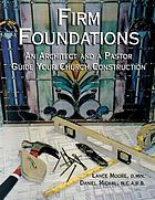 Firm foundations : an architect and a pastor guide your church construction