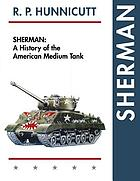 SHERMAN : a history of the american medium tank.
