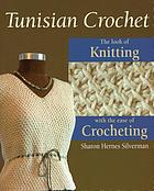 Tunisian crochet : the look of knitting with the ease of crocheting