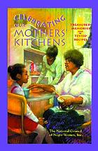 Celebrating our mothers' kitchens : treasured memories and tested recipes.