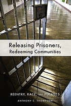 Releasing Prisoners, Redeeming Communities: Reentry, Race, and Politics cover image
