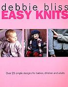 Easy knits : over 25 simple designs for babies, children, and adults