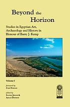 Beyond the horizon : studies in Egyptian art, archaeology and history in honour of Barry J. Kemp