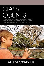 Class counts : education, inequality, and the shrinking middle class