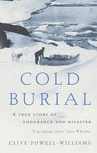 Cold burial : a true story of endurance and disaster.