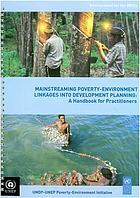 Mainstreaming poverty-environment linkages into development planning : a handbook for practitioners