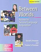 Between worlds : access to second language acquisition