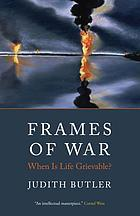 Frames of war : when is life grievable?