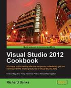 Visual Studio 2012 cookbook : 50 simple but incredibly effective recipes to immediately get you working with the exciting features of Visual Studio 2012
