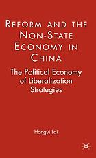 Reform and the non-state economy in China : the political economy of liberalization strategies