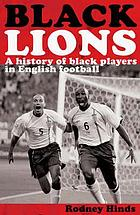 Black lions : a history of black players in English football
