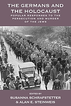 The Germans and the Holocaust : popular responses to the persecution and murder of the Jews