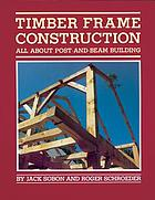 Timber frame construction : all about post and beam building