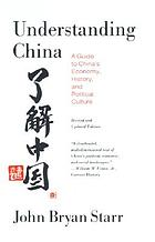 Understanding China : a guide to China's economy, history, and political structure = [Liao jie Zhongguo]