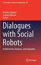 Dialogues with Social Robots : Enablements, Analyses, and Evaluation.