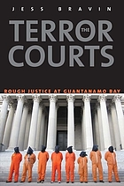 The terror courts : rough justice at Guantanamo Bay