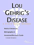 Lou Gehrig's Disease : a medical dictionary, bibliography, and annotated research guide to internet references