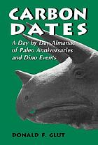 Carbon dates : a day by day almanac of paleo anniversaries and dino events