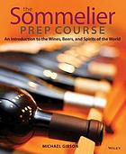 The sommelier prep course : an introduction to the wines, beers, and spirits of the world
