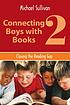 Connecting boys with books 2 : closing the reading... by  Michael Sullivan