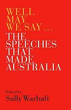 Well may we say : the speeches that made Australia