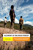 Alchemy in the rain forest : politics, ecology, and resilience in a New Guinea mining area