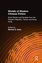 Worlds of modern Chinese fiction : short stories [and] novellas from the People's Republic, Taiwan [and] Hong Kong.