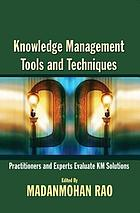 Knowledge management tools and techniques : practitioners and experts evaluate KM solutions