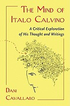 The mind of Italo Calvino : a critical exploration of his thought and writings