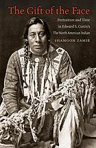 The gift of the face : portraiture and time in Edward S. Curtis's the North American Indian