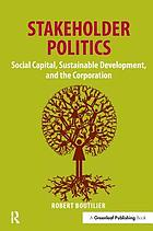 Stakeholder politics : social capital, sustainable development, and the corporation