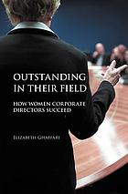 Outstanding in their field : how women corporate directors succeed