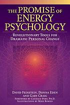 The promise of energy psychology : revolutionary tools for dramatic personal change