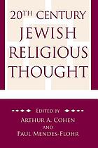 20th century Jewish religious thought : original essays on critical concepts, movements, and beliefs