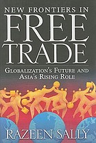 New frontiers in free trade : globalization's future and Asia's rising role