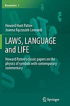 Laws, language and life : Howard Pattee's classic papers on the physics of symbols with contemporary commentary by Howard Pattee and Joanna Raczaszek-Leonardi