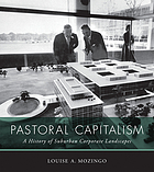 Pastoral capitalism : a history of suburban corporate landscapes