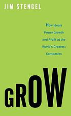 Grow : how ideals power growth and profit at the world's greatest companies
