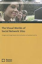 The Visual Worlds of Social Network Sites : Images and image-based communication on Facebook and Co.