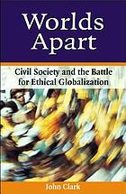 Worlds apart : civil society and the battle for ethical globalization