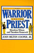 The warrior and the priest : Woodrow Wilson and Theodore Roosevelt