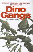 Dino gangs : Dr Philip J. Currie's new science of dinosaurs