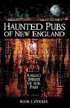 Haunted pubs of New England : raising spirits of the past