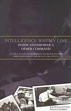 Intelligence was my line : inside Eisenhower's other command