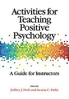Activities for teaching positive psychology : a guide for instructors
